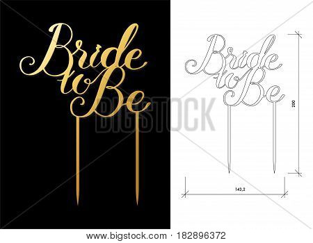 Die cut Cake Topper. Laser cut vector quote 'Bride to Be'. Cutout handmade silhouette for unique wedding decor. The table sign is suitable for way to top of cake in wedding, engagement, or anniversary