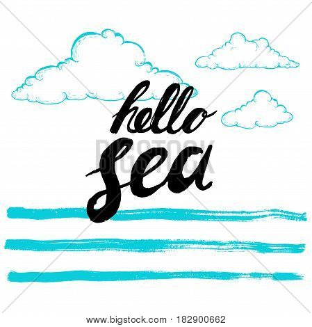 Hello sea black hand written phrase on stylized background. Calligraphy. Inscription ink hello sea. Hand drawn sketch clouds. Blue vector design template.