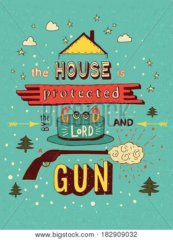 The house is protected by the good lord and a gun. Colorful hand drawn vector phrase isolated on background. Lettering for posters cards design.