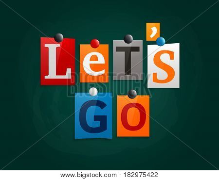 Let's go made from newspaper letters attached to a blackboard or noticeboard with magnets.