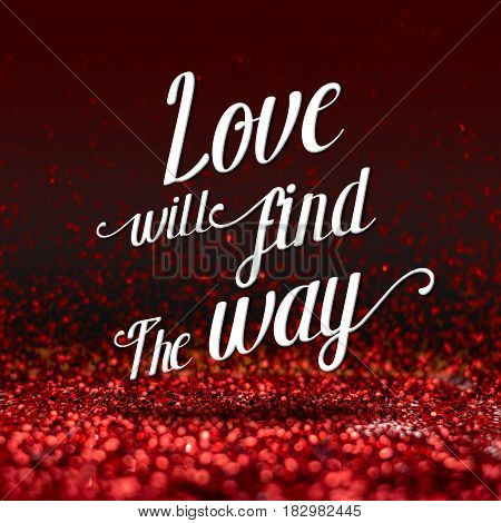 Inspiration Quote : Love Will Find The Way ,motivational Typographic,love Concept.