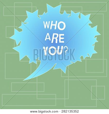 Text Sign Showing Who Are Youquestion. Conceptual Photo Refer To Demonstrating Showing Being Spoken