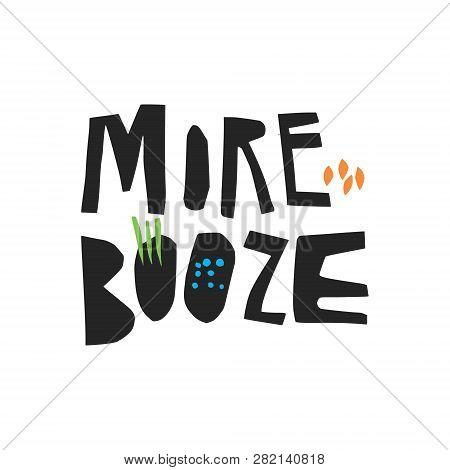 More Booze Quote Hand Drawn Vector Lettering. Handwritten Slang Quote. Slogan, Phrase Sketch Calligr