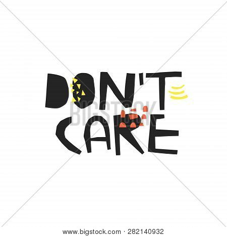 Dont Care Hand Drawn Ink Brush Calligraphy. Sarcastic Black Handwritten Quote. Ironic Sketch Letteri