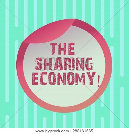 Word Writing Text The Sharing Economy. Business Concept For Systems Assets Or Services Shared Betwee