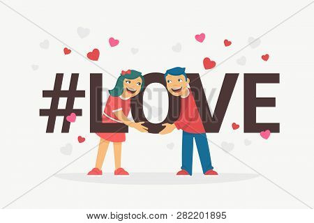 Hashtag Love Concept Flat Vector Illustration Of Young Boy And Girl Hugging Letters Love And Smiling
