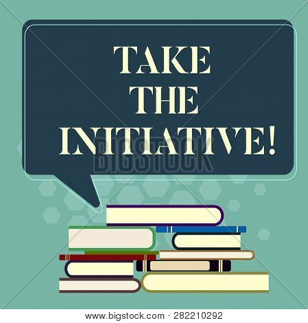 Word Writing Text Take The Initiative. Business Concept For Begin Task Steps Actions Or Plan Of Acti