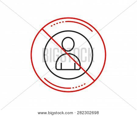 No Or Stop Sign. User Line Icon. Profile Avatar Sign. Person Silhouette Symbol. Caution Prohibited B