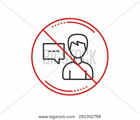 No Or Stop Sign. User Communication Line Icon. Male Person With Chat Speech Bubble Sign. Human Silho
