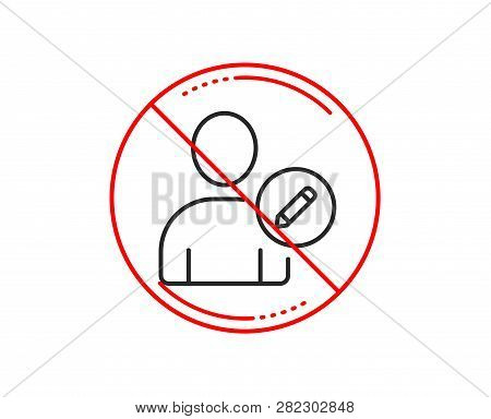 No Or Stop Sign. Edit User Line Icon. Profile Avatar With Pencil Sign. Person Silhouette Symbol. Cau