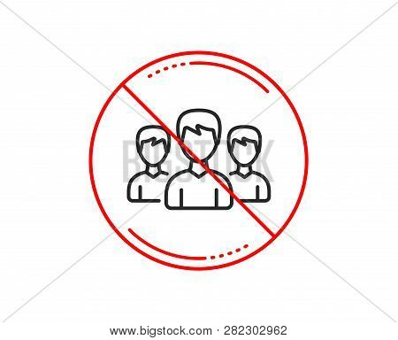No Or Stop Sign. Group Line Icon. Users Or Teamwork Sign. Male Person Silhouette Symbol. Caution Pro