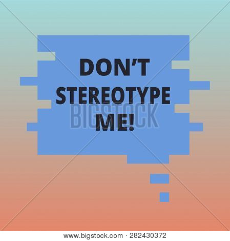 Handwriting text Don T Stereotype Me. Concept meaning any thought widely adopted by specific types individuals Blank Color Speech Bubble in Puzzle Piece Shape photo for Presentation Ads. poster