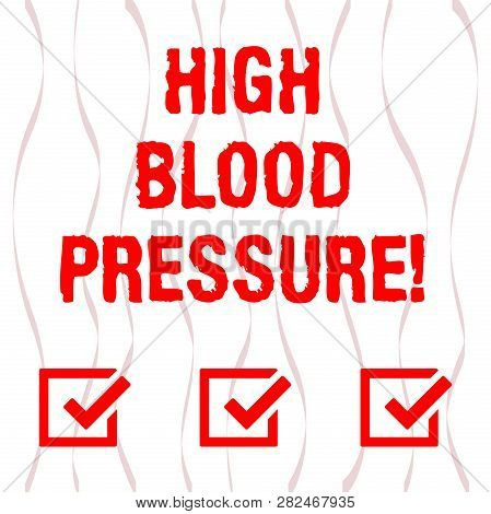 Handwriting Text High Blood Pressure. Concept Meaning Force Pushing Against Walls Of Your Blood Vess