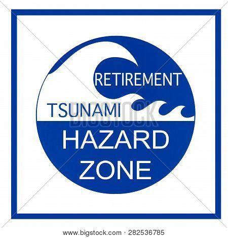 Retirment Tsunami Hazard Zone Warning Sign Isolated On White Background. Concept Based On Baby Boome
