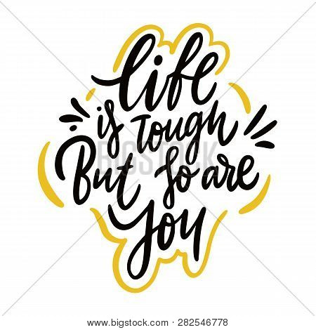 Life Is Tough But So Are You. Hand Drawn Vector Lettering. Motivation Phrase.