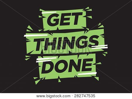 Vector Isolated Illustration Of A Typography Phase Get Things Done Against A Black Background. Motiv