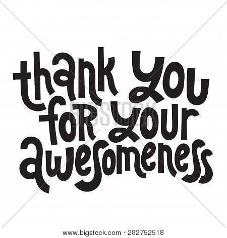 Thank You For Your Awesomeness - Unique Slogan For Social Media, Poster, Card, Banner, Textile, Gift