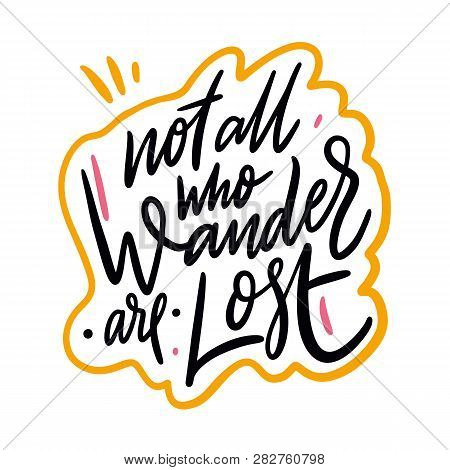 Not All Who Wander Are Lost. Hand Drawn Vector Lettering. Motivational Lettering Poster.