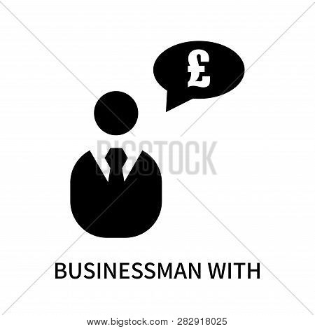 Businessman With Pounds Message In A Speech Bubble Icon Isolated On White Background. Businessman Wi