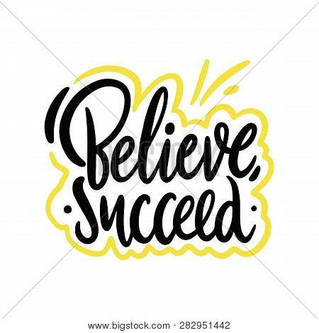 Believe, Succeed. Hand Drawn Vector Lettering. Inspiration Quote. Isolated On White Background.