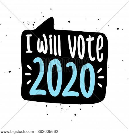 I Will Vote 2020 - Vector Illustration. Hand Drawn Lettering Quote. Vector Illustration. Trump Text