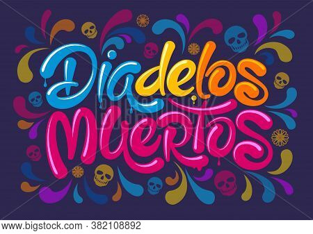 Mexican Traditional Holiday Day Of The Dead Or Dia De Los Muertos In Spanish. Unusual Calligraphic,