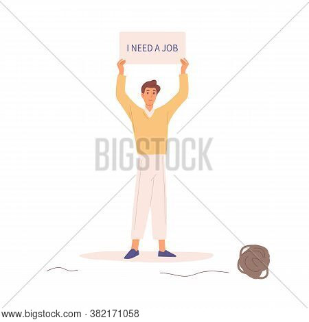 Unemployed Man Hold Banner With Text I Need A Job Vector Flat Illustration. Hopeless Guy Trying To F
