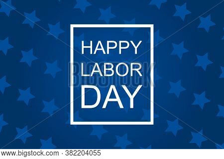 Happy Labor Day Text In Square Box. American Greeting Poster. Labor Holiday Event. Blue Background W
