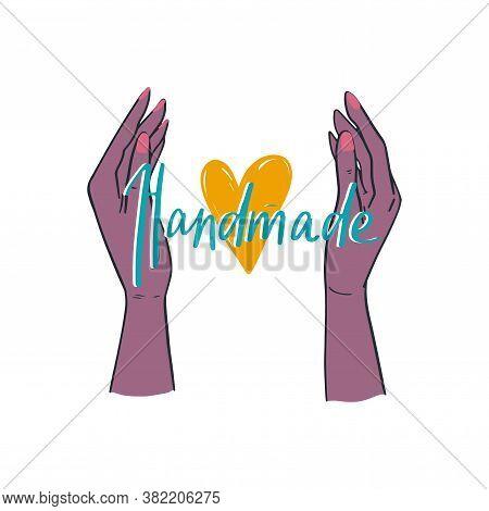 Two Female Hands Holding The Heart. Handmade Lettering Emblem For Your Design. Handwritten Handdrawn