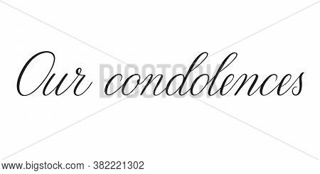 Our Condolences. Handwritten Black Vector Text On White Background. Brush Calligraphy Style. Condole