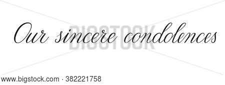 Our Sincere Condolences. Handwritten Black Vector Text On White Background. Brush Calligraphy Style.