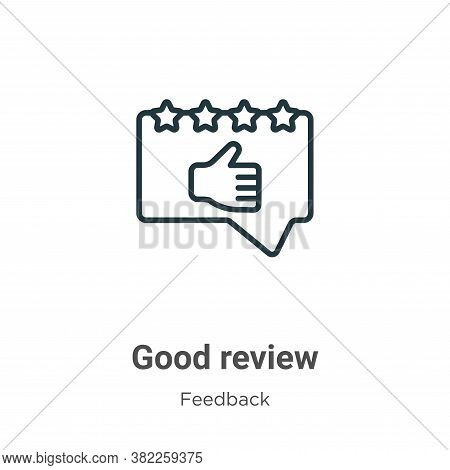 Good review icon isolated on white background from feedback collection. Good review icon trendy and