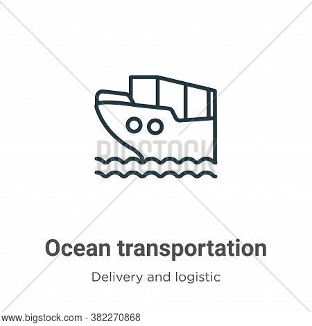 Ocean transportation icon isolated on white background from delivery and logistics collection. Ocean