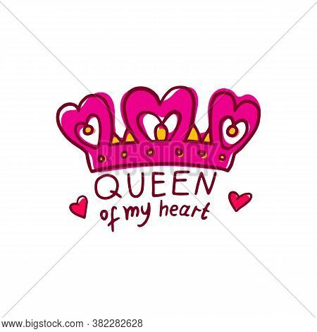 Queen Of My Heart - Declaration Of Love And Crown, Vector Illustration Isolated.