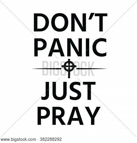 Don't Panic, Just Pray, Christian Faith, Typography For Print Or Use As Poster, Card, Flyer Or T Shi
