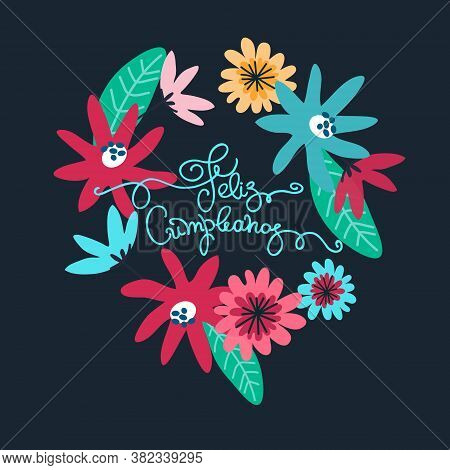 Birthday Greeting Card Design. Text In Spanish Says Happy Birthday. Flower Wreath, Hand Lettering. I