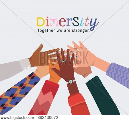 Diversity Together We Are Stronger And Hands Touching Each Other Design, People Multiethnic Race And