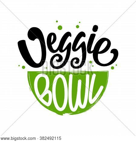 Veggie Bowl Text. Vector Illustration With Lettering Typography And Bowl Isolated On White Backgroun