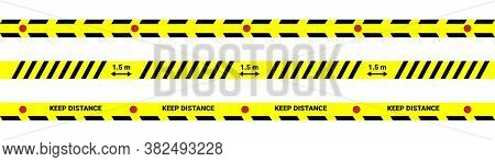 A Set Of Warning Tapes For Social Distancing. Keep Your Distance. 1.5 Meters. Separate Yellow Warnin