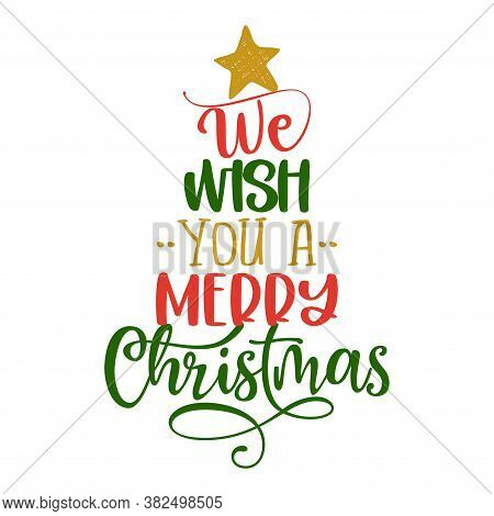 We Wish You A Merry Christmas - Calligraphy Phrase In Christmas Tree Shape. Hand Drawn Lettering For