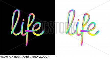 Handwritten Bright Vibrant Multi-colored Colorful Text Life Lettering, Stock Vector Illustration Cli