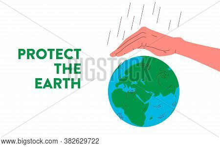 Protect The Earth Image. Vector Illustration Of Blue And Green Earth Planet Globe With Humans Hand C