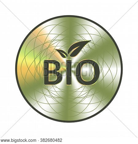 Bio Holographic Green Sticker. Round Hologram Realistic Sign With Leaves. Vector Bio Sticker For Nat