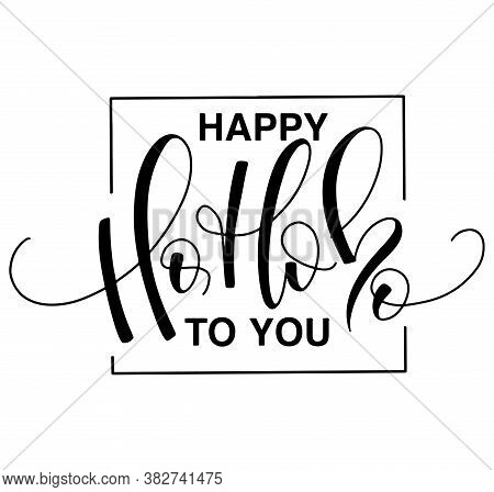 Happy Ho Ho Ho To You, Black Text Isolated On White Background. Vector Illustration. Calligraphy For