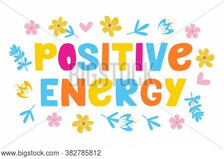 Positive Energy - Vector Lettering, Motivational Phrase, Positive Emotions. Slogan, Phrase Or Quote.