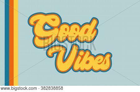 Good Vibes 70s Retro Illustration Phrase, Graphic Design, Color Stripe Outline, Yellow, Orange, Blue