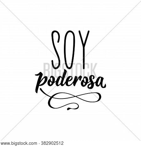 Spanish Lettering. Translation From Spanish - I Am Powerful. Element For Flyers, Banner, T-shirt And