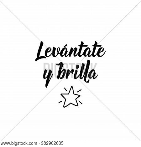 Spanish Lettering. Translation From Spanish - Get Up And Shine. Element For Flyers, Banner, T-shirt