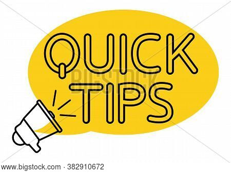 Quick Tips. Yellow Speech Bubble With Letters Quick Tips Inside. Helpful Idea, Solution And Trick Il
