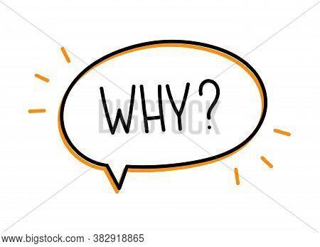 Why Question Inscription. Handwritten Lettering Illustration. Black Vector Text In Speech Bubble. Si